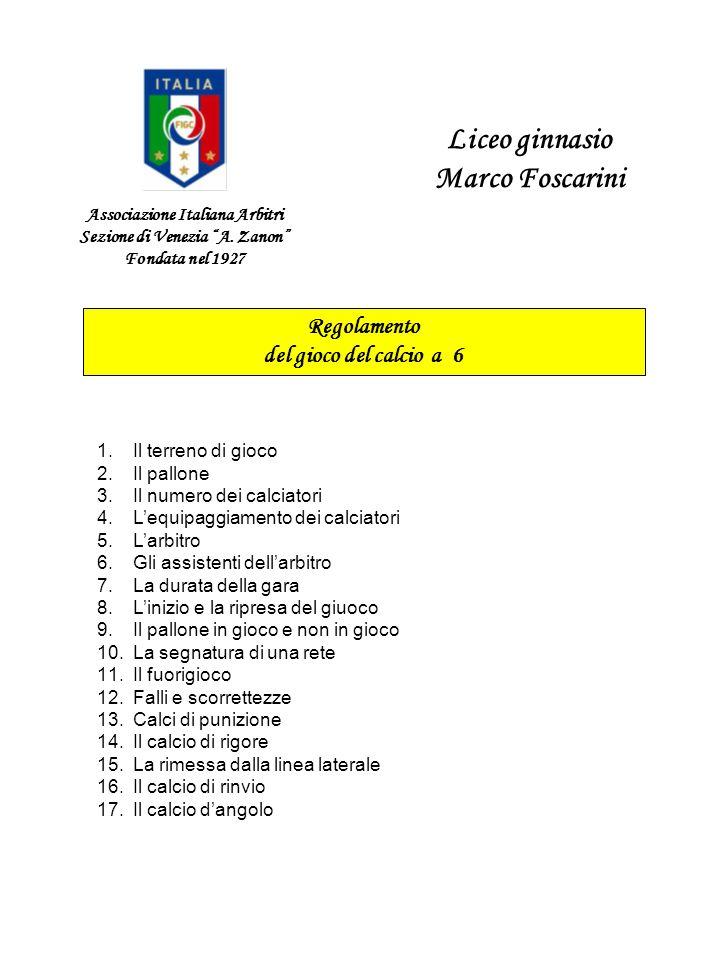 Associazione Italiana Arbitri Sezione di Venezia A. Zanon Fondata nel 1927 Liceo ginnasio Marco Foscarini Regolamento del gioco del calcio a 6 1.Il te