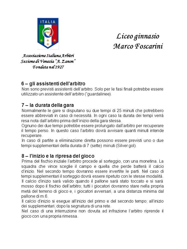 Associazione Italiana Arbitri Sezione di Venezia A. Zanon Fondata nel 1927 Liceo ginnasio Marco Foscarini 6 – gli assistenti dellarbitro Non sono prev