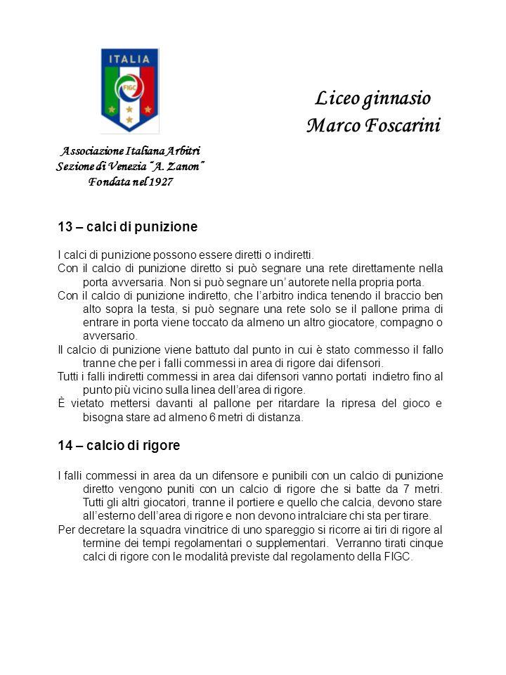 Associazione Italiana Arbitri Sezione di Venezia A. Zanon Fondata nel 1927 Liceo ginnasio Marco Foscarini 13 – calci di punizione I calci di punizione