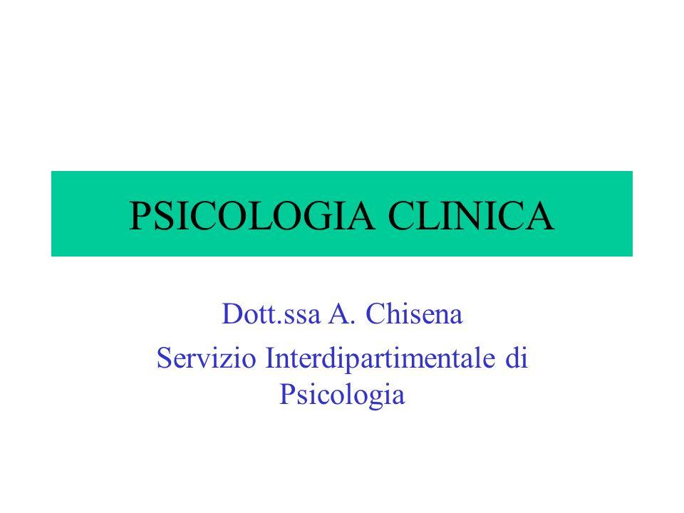 PSICOLOGIA CLINICA Dott.ssa A. Chisena Servizio Interdipartimentale di Psicologia