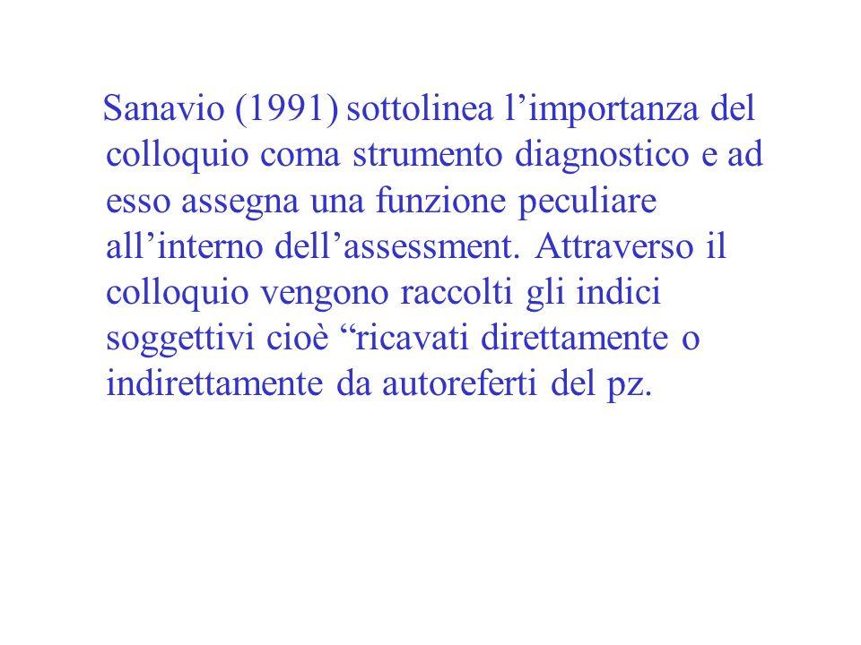 Sanavio (1991) sottolinea limportanza del colloquio coma strumento diagnostico e ad esso assegna una funzione peculiare allinterno dellassessment. Att