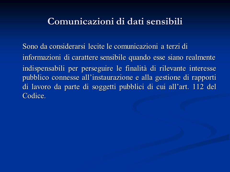Comunicazioni di dati sensibili Sono da considerarsi lecite le comunicazioni a terzi di informazioni di carattere sensibile quando esse siano realment