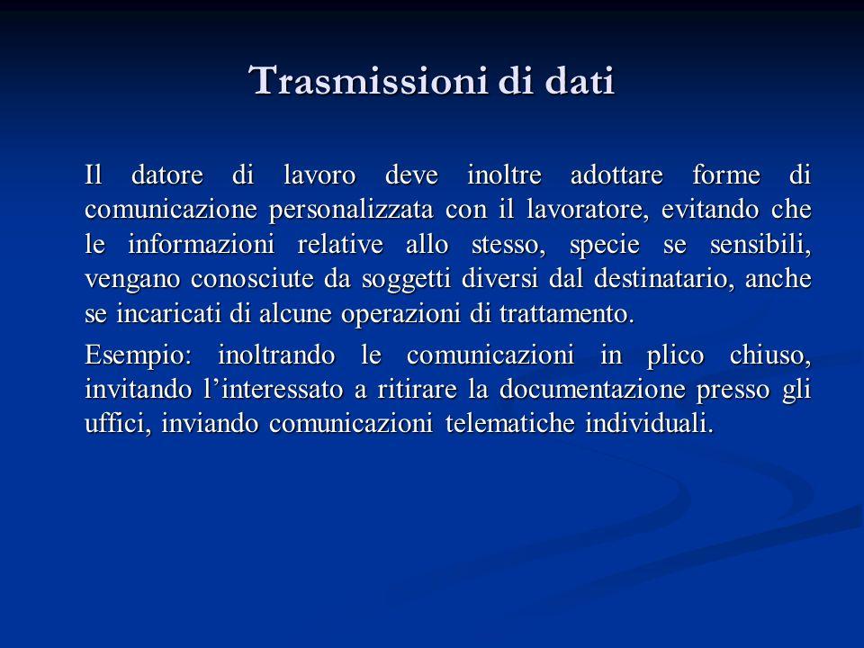 Trasmissioni di dati Il datore di lavoro deve inoltre adottare forme di comunicazione personalizzata con il lavoratore, evitando che le informazioni r