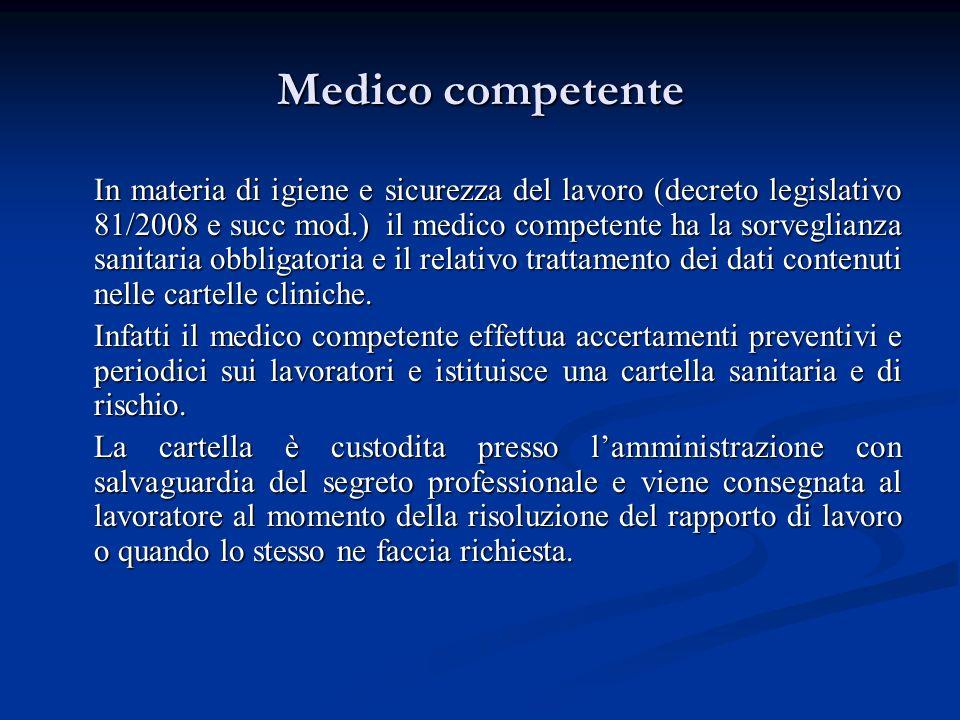 Medico competente In materia di igiene e sicurezza del lavoro (decreto legislativo 81/2008 e succ mod.) il medico competente ha la sorveglianza sanita