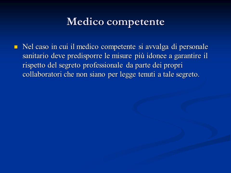 Medico competente Nel caso in cui il medico competente si avvalga di personale sanitario deve predisporre le misure più idonee a garantire il rispetto