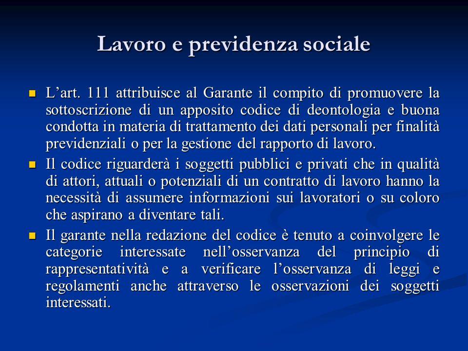 Lavoro e previdenza sociale Lart. 111 attribuisce al Garante il compito di promuovere la sottoscrizione di un apposito codice di deontologia e buona c