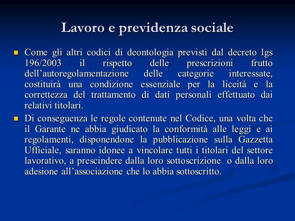 Lavoro e previdenza sociale Come gli altri codici di deontologia previsti dal decreto lgs 196/2003 il rispetto delle prescrizioni frutto dellautoregol