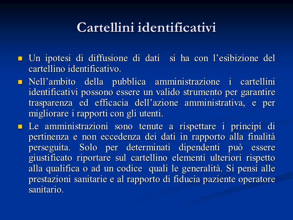 Cartellini identificativi Un ipotesi di diffusione di dati si ha con lesibizione del cartellino identificativo. Un ipotesi di diffusione di dati si ha