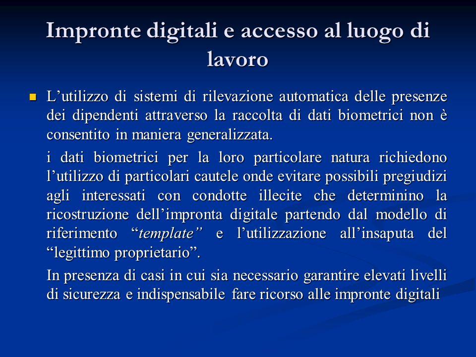 Impronte digitali e accesso al luogo di lavoro Lutilizzo di sistemi di rilevazione automatica delle presenze dei dipendenti attraverso la raccolta di