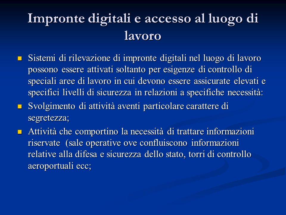 Impronte digitali e accesso al luogo di lavoro Sistemi di rilevazione di impronte digitali nel luogo di lavoro possono essere attivati soltanto per es