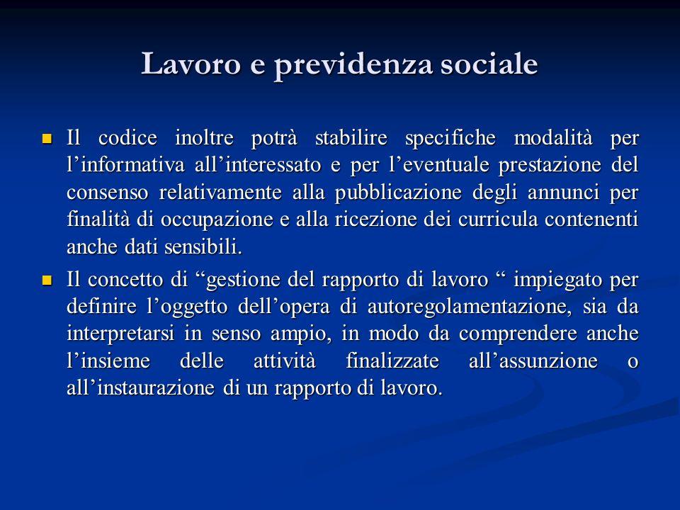 Lavoro e previdenza sociale Il codice inoltre potrà stabilire specifiche modalità per linformativa allinteressato e per leventuale prestazione del con