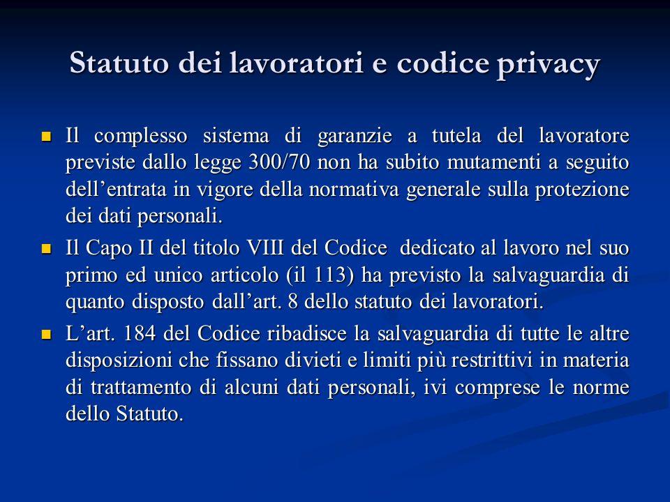 Statuto dei lavoratori e codice privacy Il complesso sistema di garanzie a tutela del lavoratore previste dallo legge 300/70 non ha subito mutamenti a