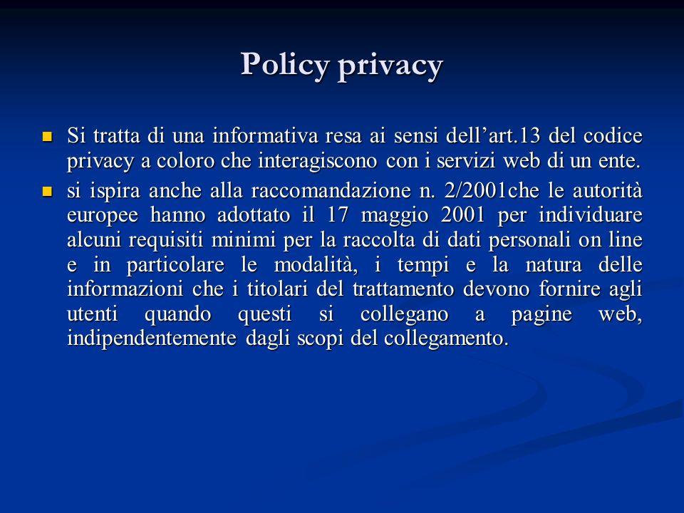 Policy privacy Si tratta di una informativa resa ai sensi dellart.13 del codice privacy a coloro che interagiscono con i servizi web di un ente. Si tr