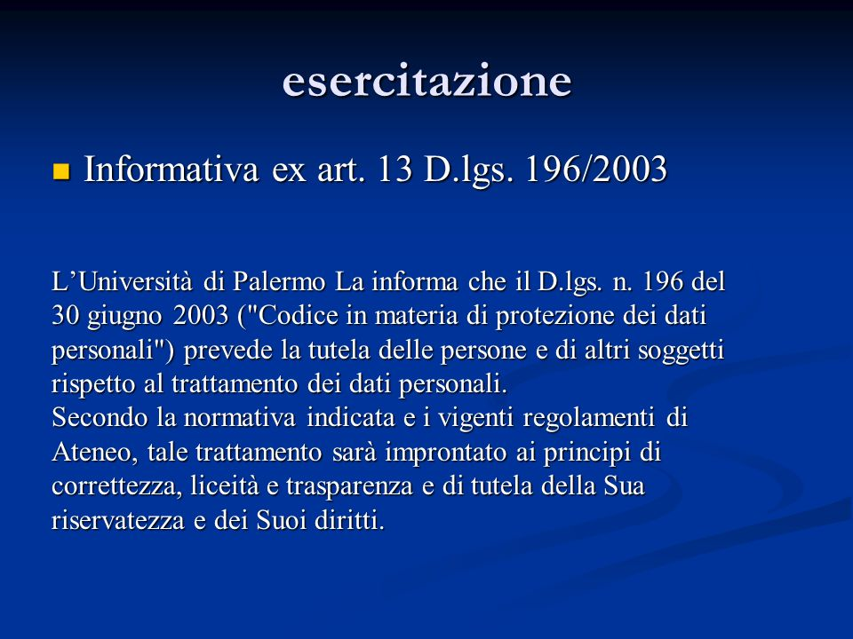 esercitazione Informativa ex art. 13 D.lgs. 196/2003 Informativa ex art. 13 D.lgs. 196/2003 LUniversità di Palermo La informa che il D.lgs. n. 196 del