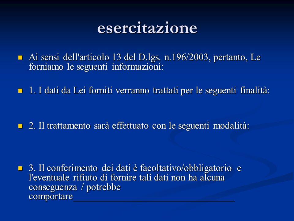 esercitazione Ai sensi dell'articolo 13 del D.lgs. n.196/2003, pertanto, Le forniamo le seguenti informazioni: Ai sensi dell'articolo 13 del D.lgs. n.