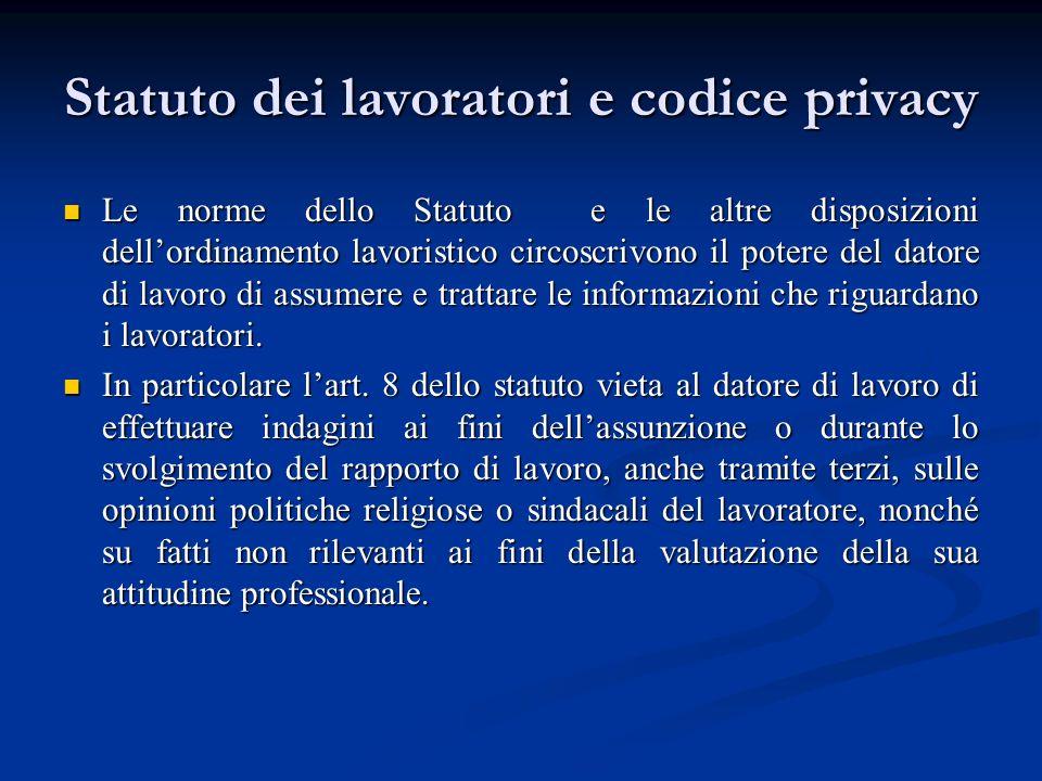 Statuto dei lavoratori e codice privacy Le norme dello Statuto e le altre disposizioni dellordinamento lavoristico circoscrivono il potere del datore