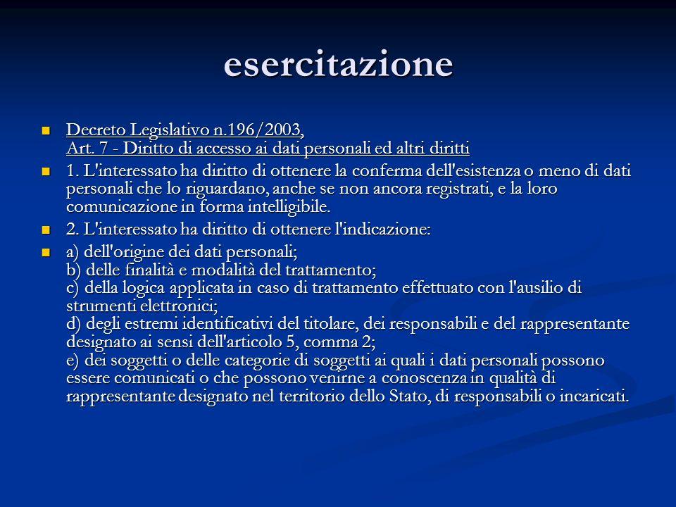 esercitazione Decreto Legislativo n.196/2003, Art. 7 - Diritto di accesso ai dati personali ed altri diritti Decreto Legislativo n.196/2003, Art. 7 -
