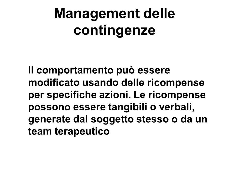 Management delle contingenze Il comportamento può essere modificato usando delle ricompense per specifiche azioni. Le ricompense possono essere tangib