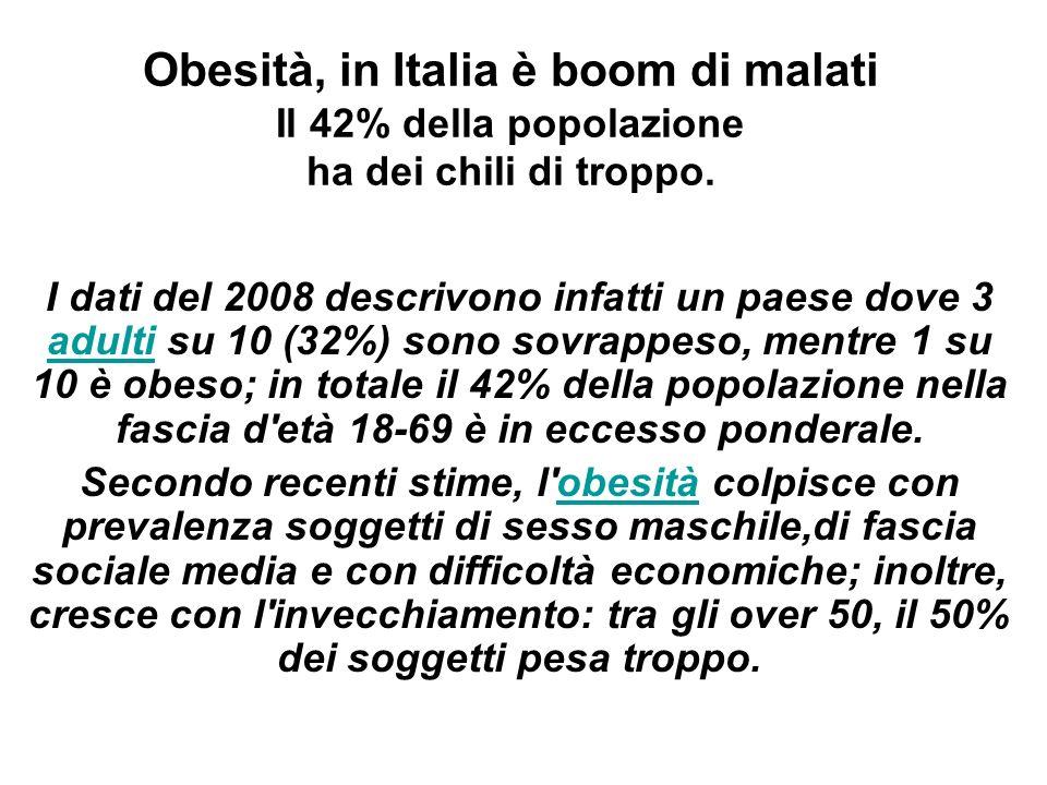 Obesità, in Italia è boom di malati Il 42% della popolazione ha dei chili di troppo. I dati del 2008 descrivono infatti un paese dove 3 adulti su 10 (