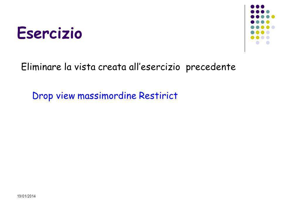 19/01/2014 Esercizio Eliminare la vista creata allesercizio precedente Drop view massimordine Restirict