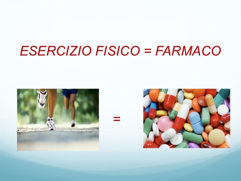 ESERCIZIO FISICO = FARMACO =
