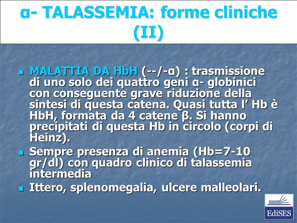 Martini – Fondamenti di Anatomia e Fisiologia – Capitolo 15 α- TALASSEMIA: forme cliniche (II) MALATTIA DA HbH (--/-α) : trasmissione di uno solo dei quattro geni α- globinici con conseguente grave riduzione della sintesi di questa catena.