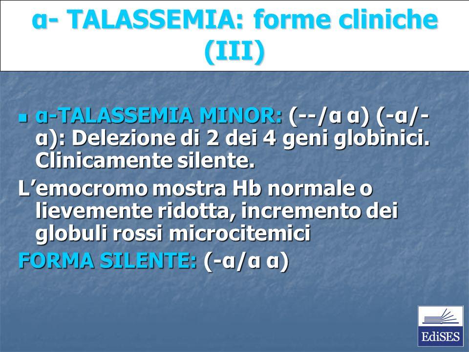 Martini – Fondamenti di Anatomia e Fisiologia – Capitolo 15 α- TALASSEMIA: forme cliniche (III) α-TALASSEMIA MINOR: (--/α α) (-α/- α): Delezione di 2 dei 4 geni globinici.