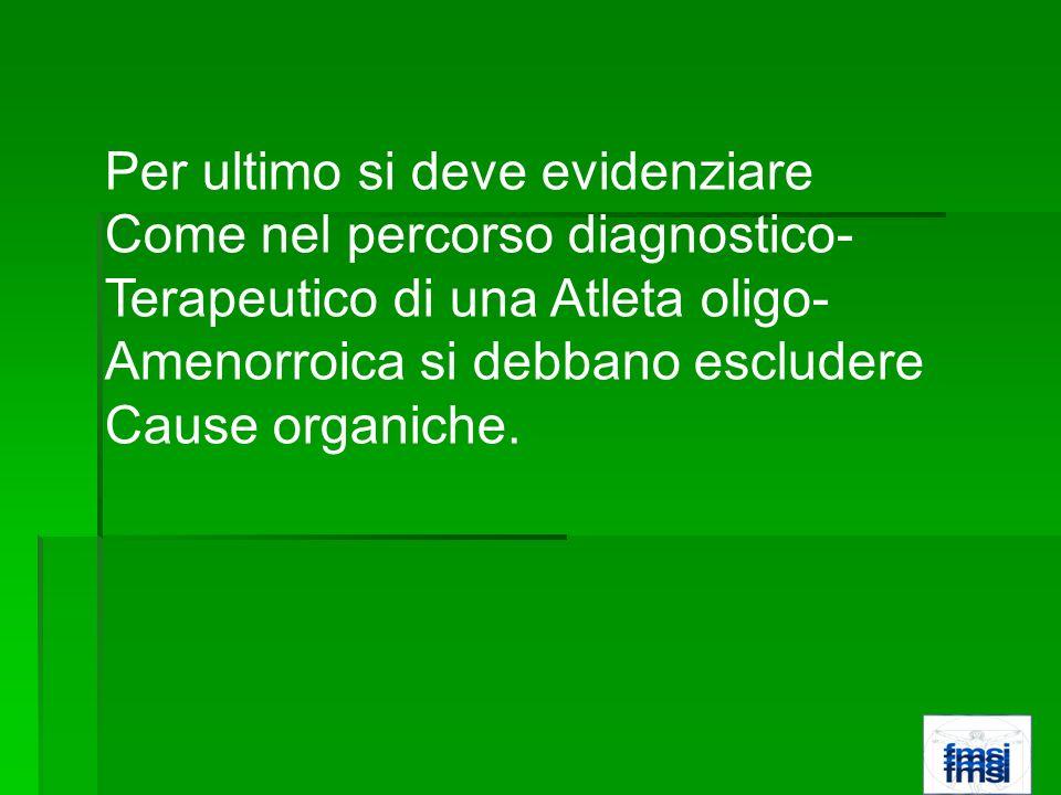 Per ultimo si deve evidenziare Come nel percorso diagnostico- Terapeutico di una Atleta oligo- Amenorroica si debbano escludere Cause organiche.