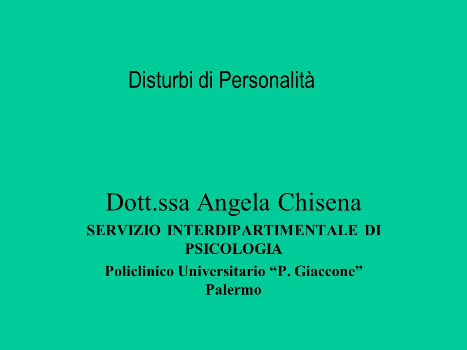 Disturbi di Personalità Dott.ssa Angela Chisena SERVIZIO INTERDIPARTIMENTALE DI PSICOLOGIA Policlinico Universitario P. Giaccone Palermo