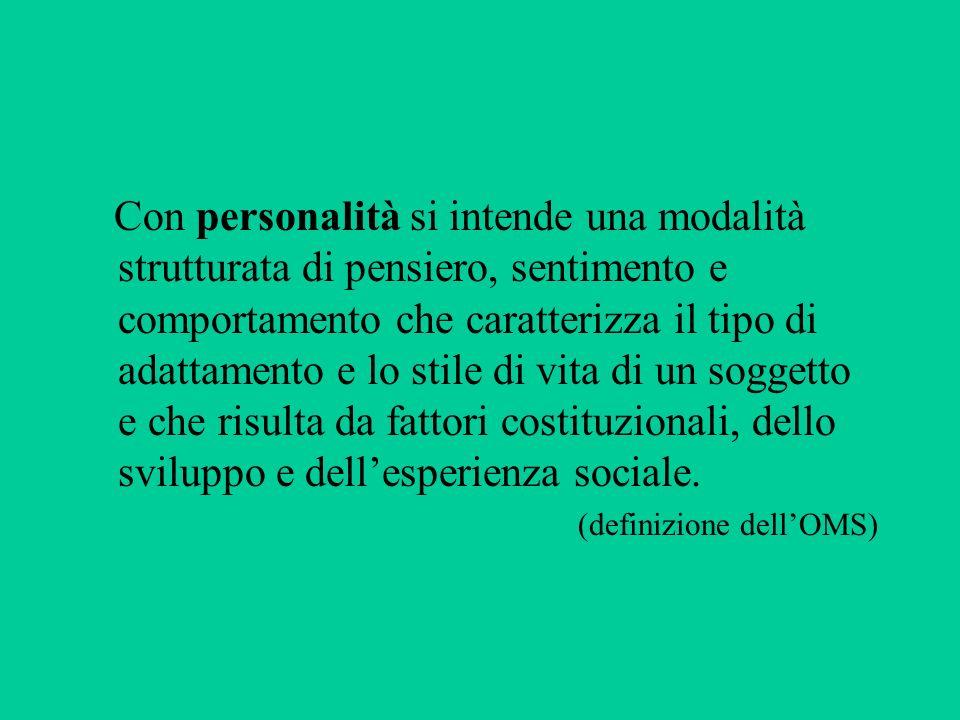 Con personalità si intende una modalità strutturata di pensiero, sentimento e comportamento che caratterizza il tipo di adattamento e lo stile di vita