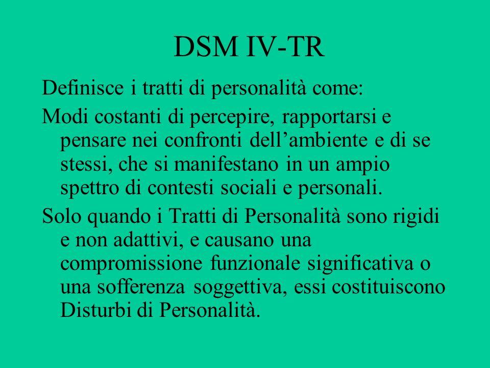 DSM IV-TR Definisce i tratti di personalità come: Modi costanti di percepire, rapportarsi e pensare nei confronti dellambiente e di se stessi, che si