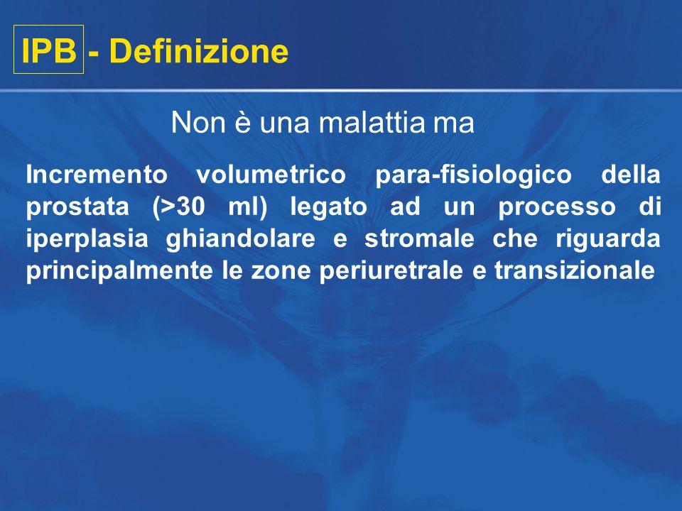 IPB - Definizione Incremento volumetrico para-fisiologico della prostata (>30 ml) legato ad un processo di iperplasia ghiandolare e stromale che rigua