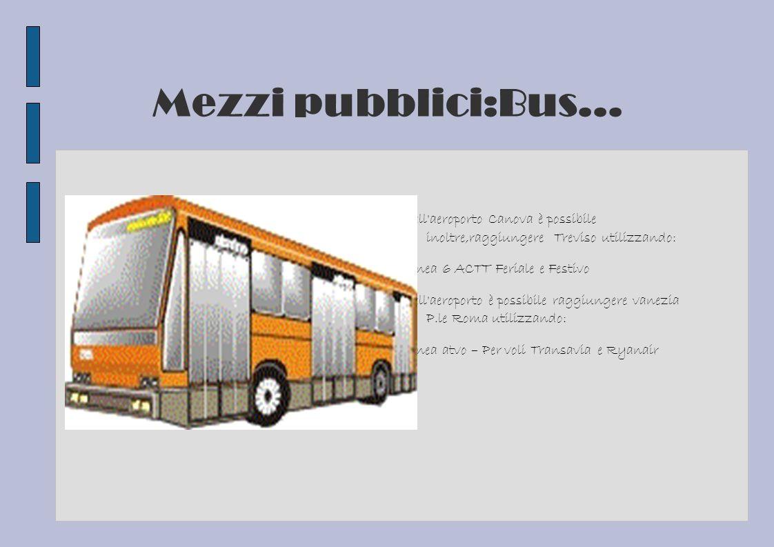 Mezzi pubblici:Bus... Dall'aeroporto Canova è possibile inoltre,raggiungere Treviso utilizzando: Linea 6 ACTT Feriale e Festivo Dall'aeroporto è possi
