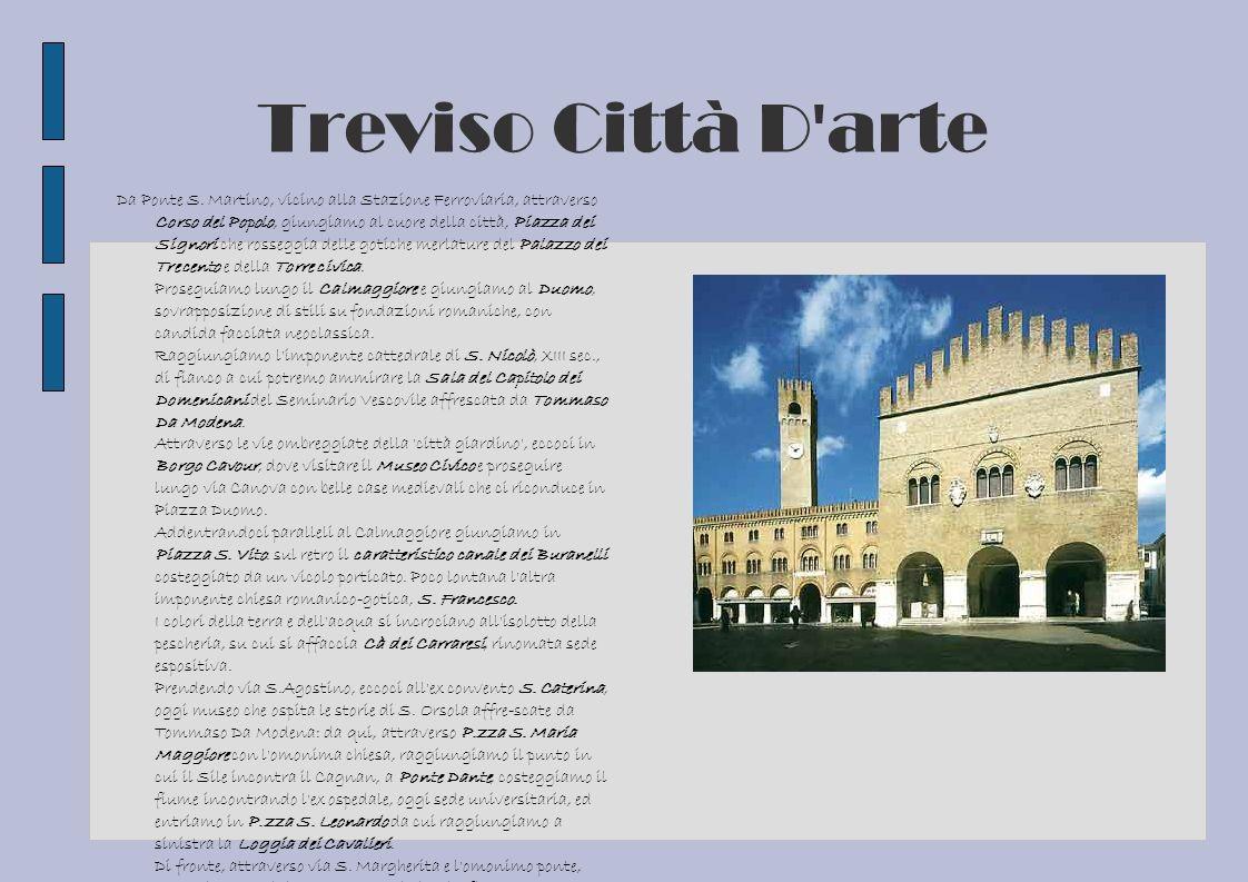 Treviso Città D'arte Da Ponte S. Martino, vicino alla Stazione Ferroviaria, attraverso Corso del Popolo, giungiamo al cuore della città, Piazza dei Si