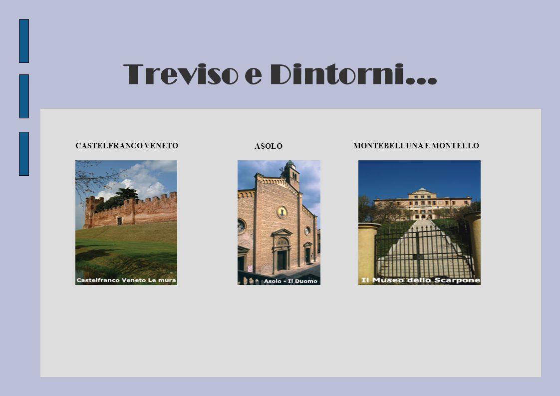 Treviso e Dintorni... CASTELFRANCO VENETO ASOLO MONTEBELLUNA E MONTELLO