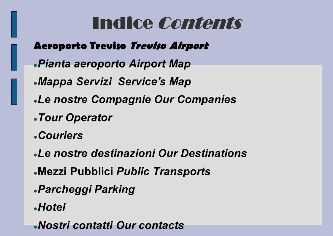 Indice Contents Aeroporto Treviso Treviso Airport Pianta aeroporto Airport Map Mappa Servizi Service's Map Le nostre Compagnie Our Companies Tour Oper