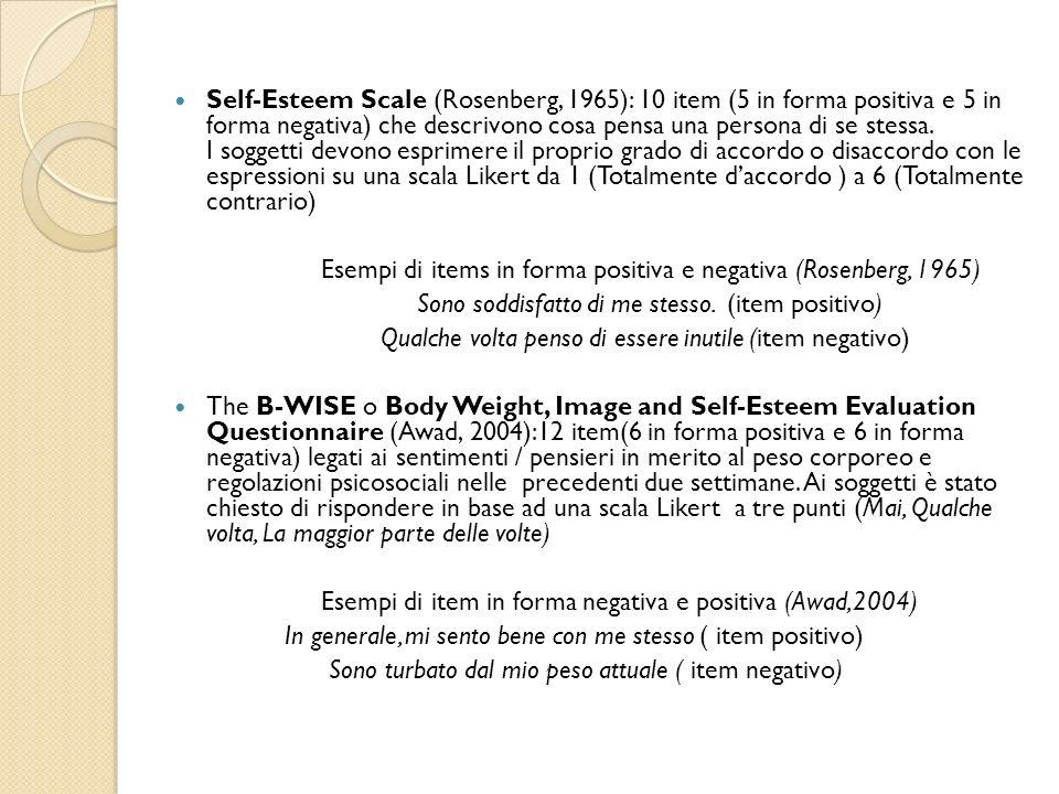 Self-Esteem Scale (Rosenberg, 1965): 10 item (5 in forma positiva e 5 in forma negativa) che descrivono cosa pensa una persona di se stessa.