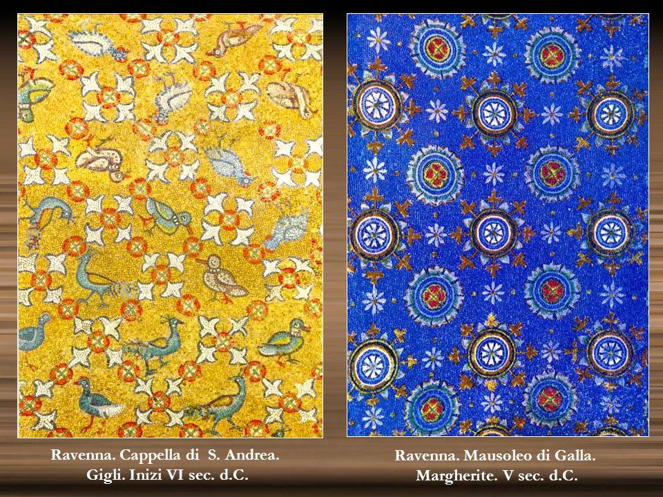 Ravenna. Cappella di S. Andrea. Gigli. Inizi VI sec. d.C. Ravenna. Mausoleo di Galla. Margherite. V sec. d.C.