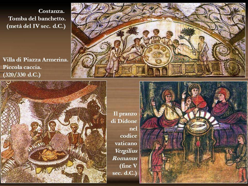Costanza. Tomba del banchetto. (metà del IV sec. d.C.) Villa di Piazza Armerina. Piccola caccia. (320/330 d.C.) Il pranzo di Didone nel codice vatican