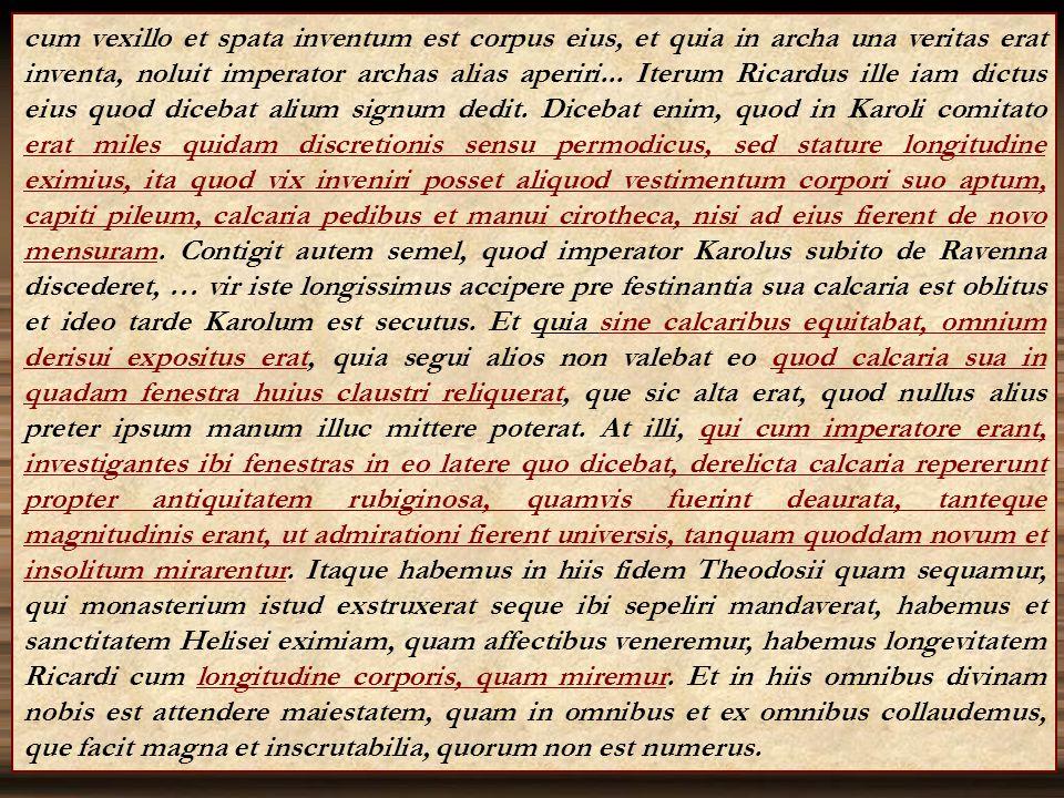 cum vexillo et spata inventum est corpus eius, et quia in archa una veritas erat inventa, noluit imperator archas alias aperiri... Iterum Ricardus ill