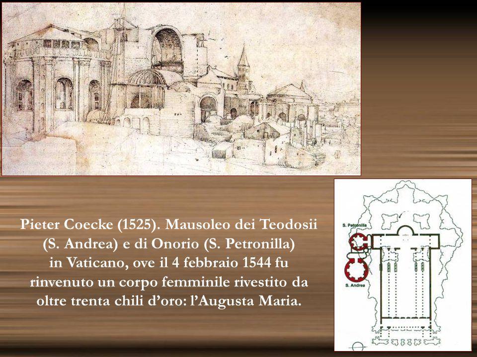 Pieter Coecke (1525). Mausoleo dei Teodosii (S. Andrea) e di Onorio (S. Petronilla) in Vaticano, ove il 4 febbraio 1544 fu rinvenuto un corpo femminil
