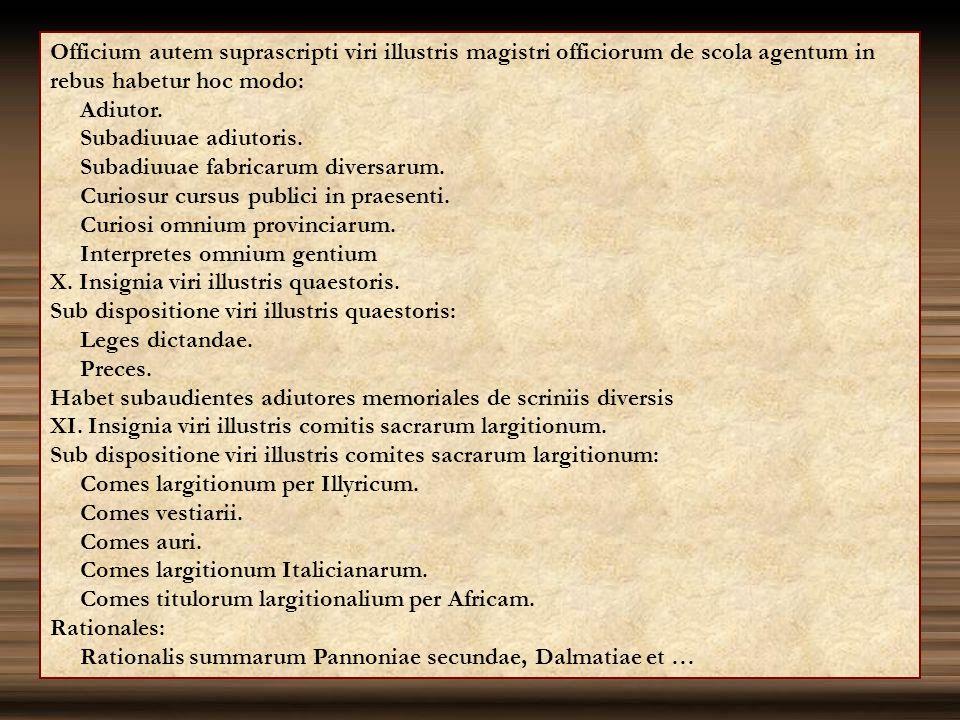 Officium autem suprascripti viri illustris magistri officiorum de scola agentum in rebus habetur hoc modo: Adiutor. Subadiuuae adiutoris. Subadiuuae f