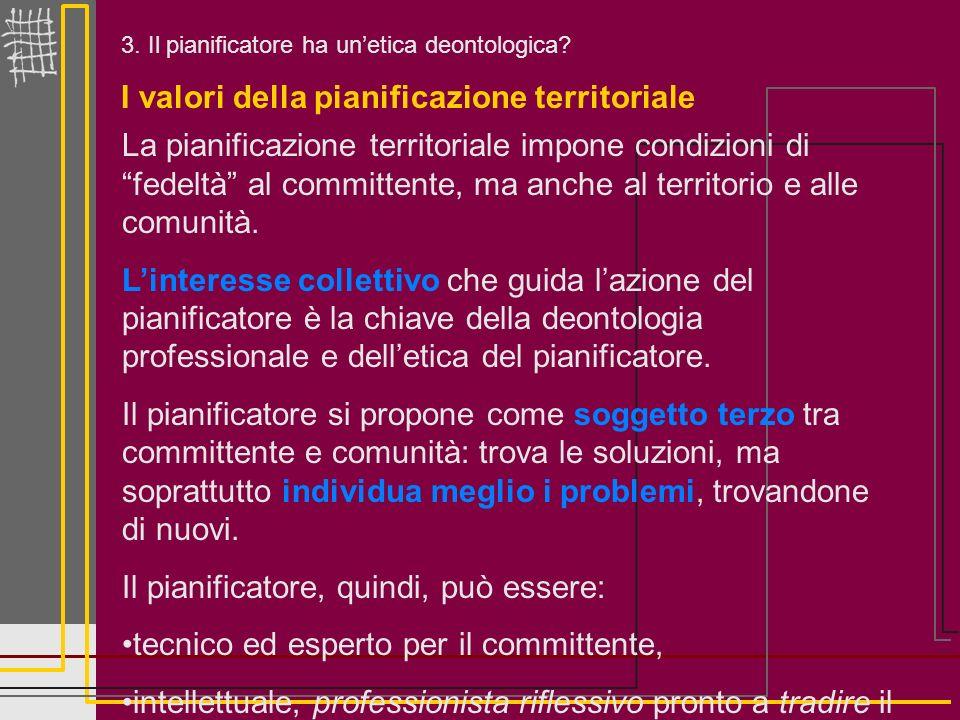3. Il pianificatore ha unetica deontologica? I valori della pianificazione territoriale La pianificazione territoriale impone condizioni di fedeltà al