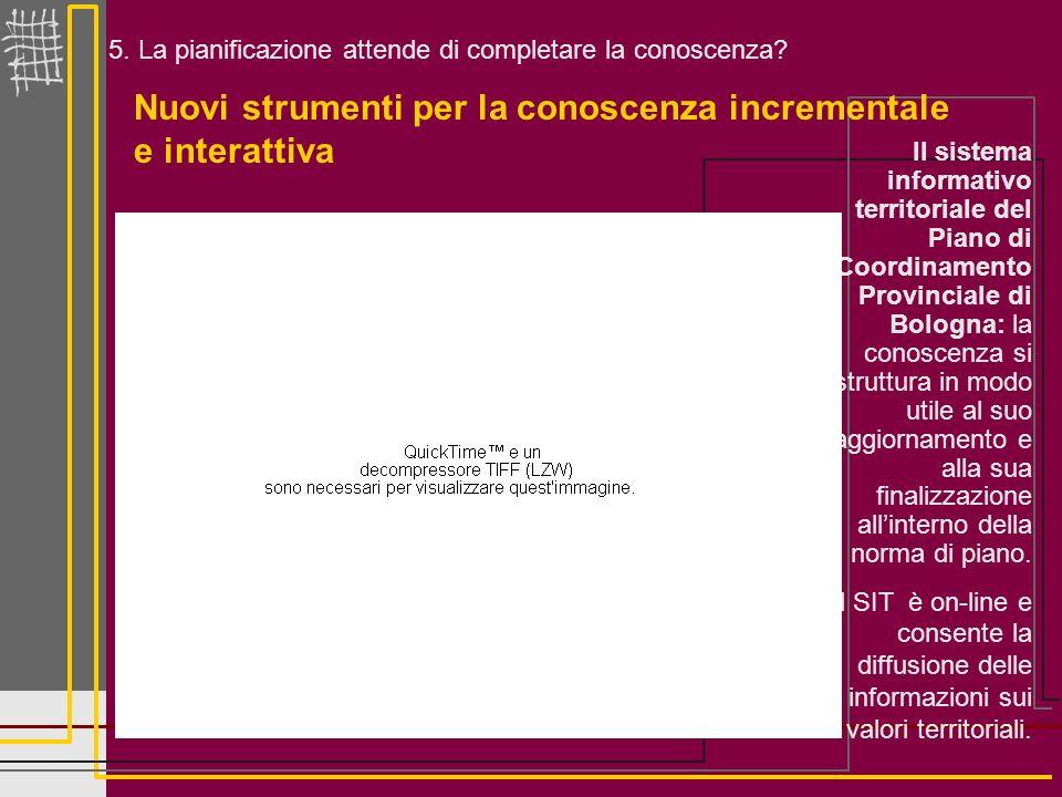 5. La pianificazione attende di completare la conoscenza? Nuovi strumenti per la conoscenza incrementale e interattiva Il sistema informativo territor