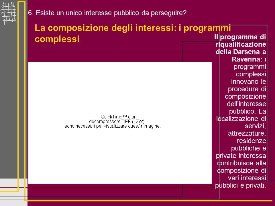6. Esiste un unico interesse pubblico da perseguire? La composizione degli interessi: i programmi complessi Il programma di riqualificazione della Dar