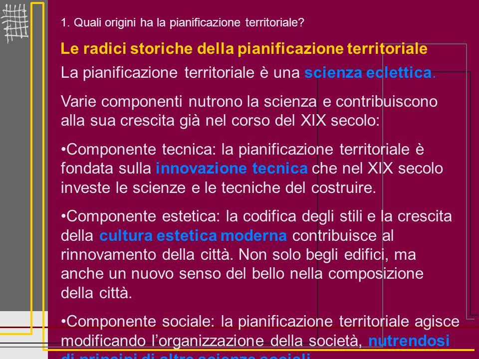 Le radici storiche della pianificazione territoriale 1. Quali origini ha la pianificazione territoriale? La pianificazione territoriale è una scienza