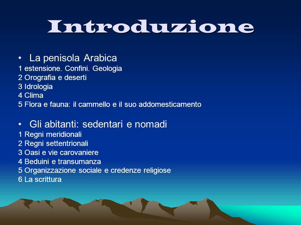 Introduzione La penisola Arabica 1 estensione. Confini. Geologia 2 Orografia e deserti 3 Idrologia 4 Clima 5 Flora e fauna: il cammello e il suo addom