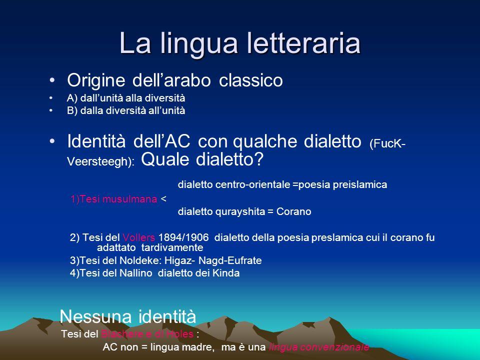 La lingua letteraria Origine dellarabo classico A) dallunità alla diversità B) dalla diversità allunità Identità dellAC con qualche dialetto (FucK- Ve