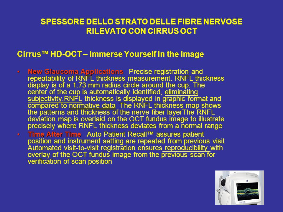 SPESSORE DELLO STRATO DELLE FIBRE NERVOSE RILEVATO CON CIRRUS OCT Cirrus HD-OCT – Immerse Yourself In the Image New Glaucoma ApplicationsNew Glaucoma