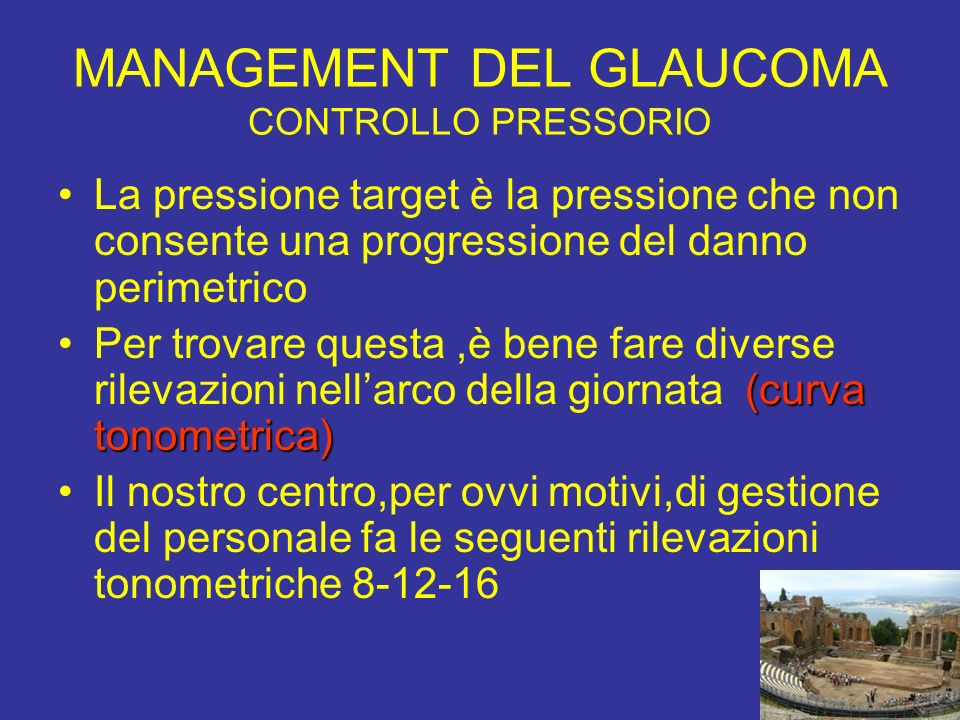 MANAGEMENT DEL GLAUCOMA CONTROLLO PRESSORIO La pressione target è la pressione che non consente una progressione del danno perimetrico (curva tonometr